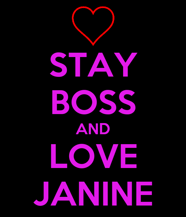 STAY BOSS AND LOVE JANINE