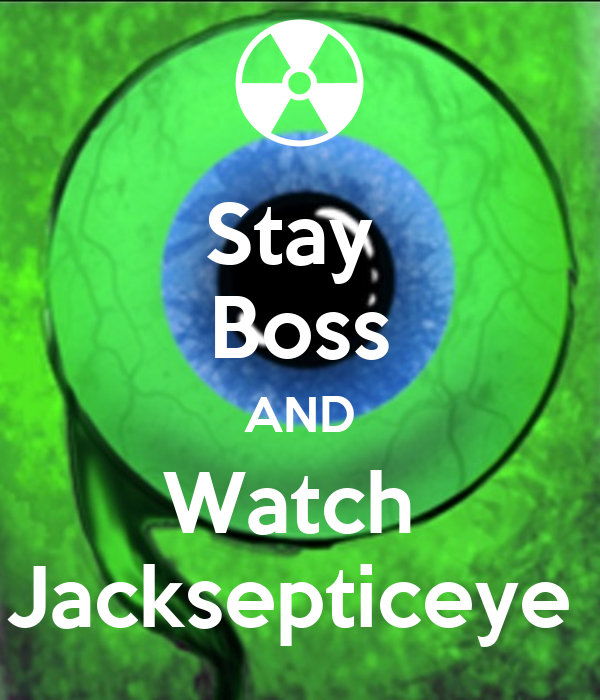 Stay  Boss AND Watch  Jacksepticeye