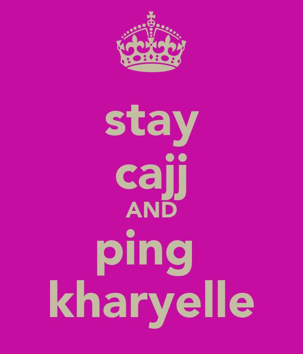 stay cajj AND ping  kharyelle