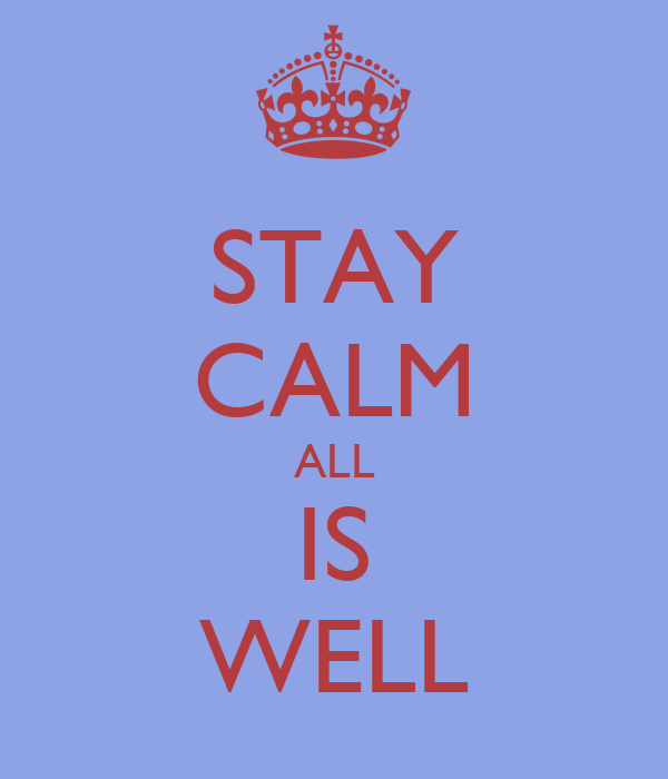 STAY CALM ALL IS WELL