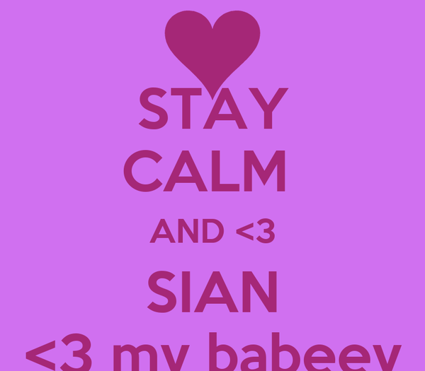 STAY CALM  AND <3 SIAN <3 my babeey