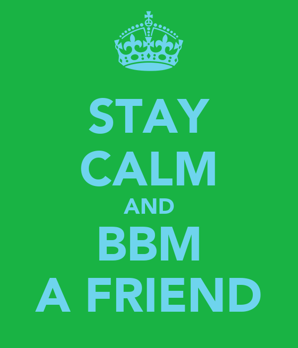 STAY CALM AND BBM A FRIEND