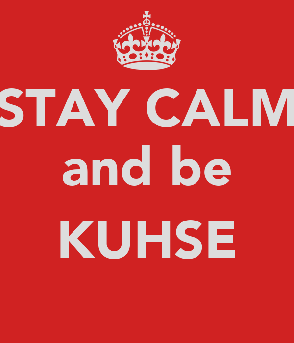STAY CALM and be  KUHSE