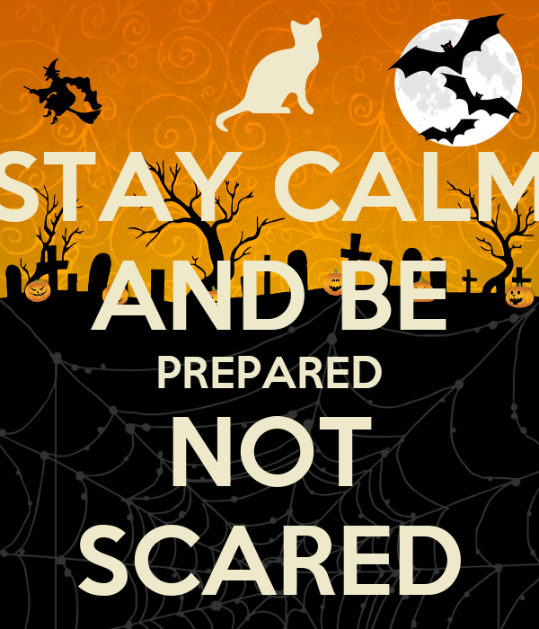 STAY CALM AND BE PREPARED NOT SCARED