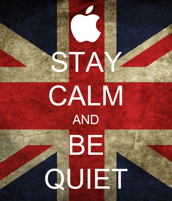 STAY CALM AND BE QUIET