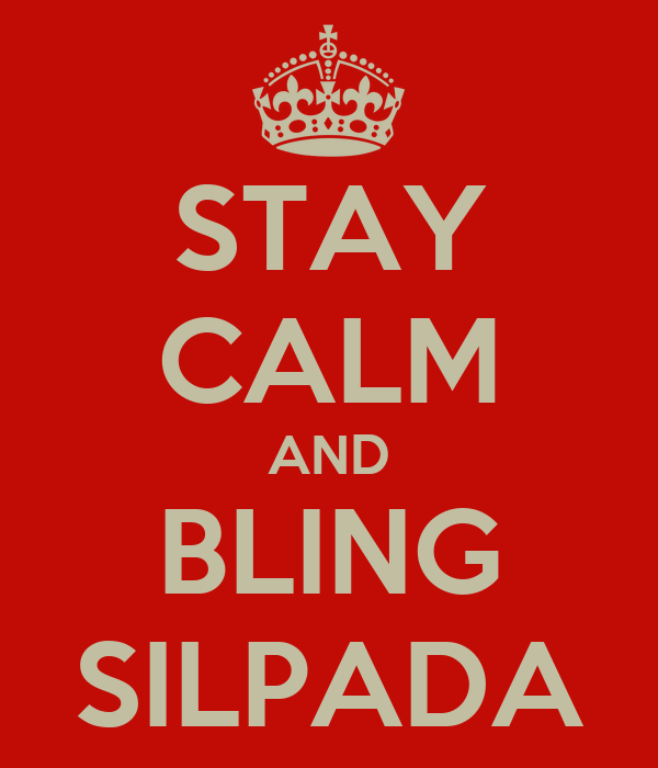STAY CALM AND BLING SILPADA