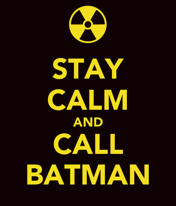 STAY CALM AND CALL BATMAN