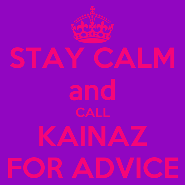 STAY CALM and CALL KAINAZ FOR ADVICE