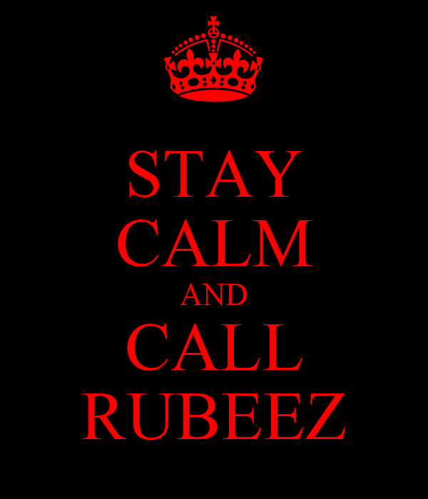 STAY CALM AND CALL RUBEEZ