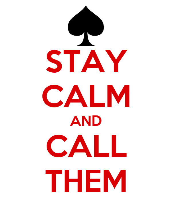 STAY CALM AND CALL THEM