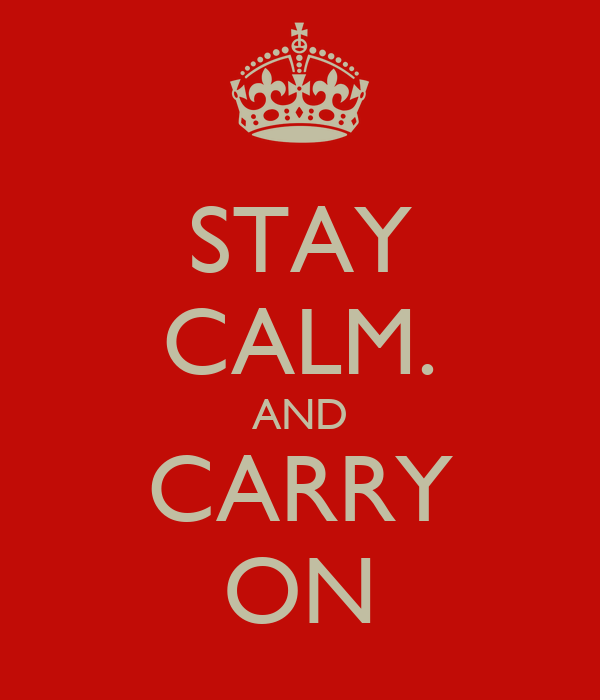 STAY CALM. AND CARRY ON