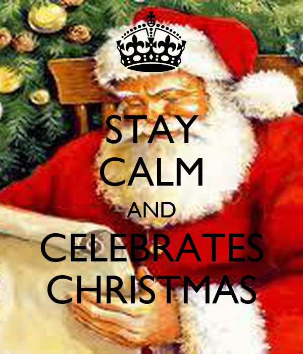 STAY CALM AND CELEBRATES CHRISTMAS