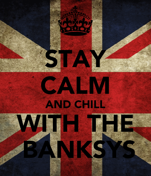 STAY CALM AND CHILL WITH THE  BANKSYS