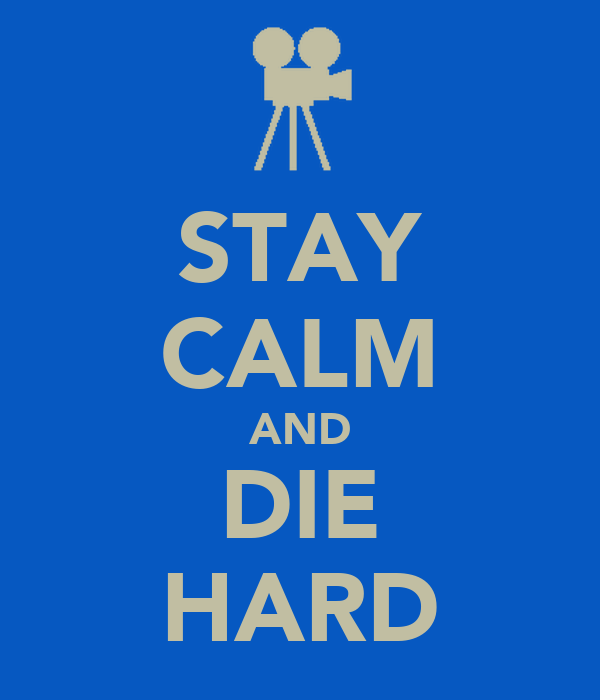 STAY CALM AND DIE HARD