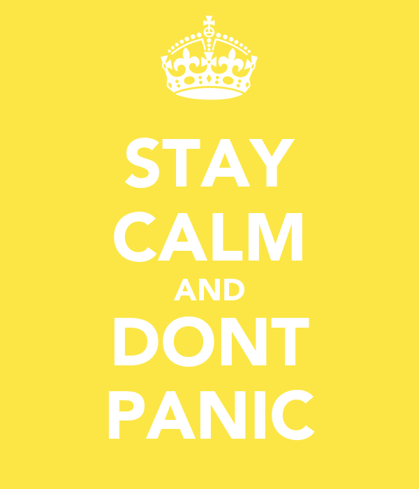 STAY CALM AND DONT PANIC