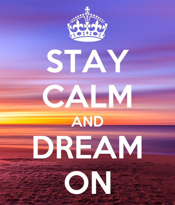 STAY CALM AND DREAM ON