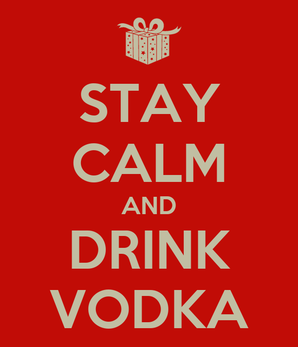 STAY CALM AND DRINK VODKA