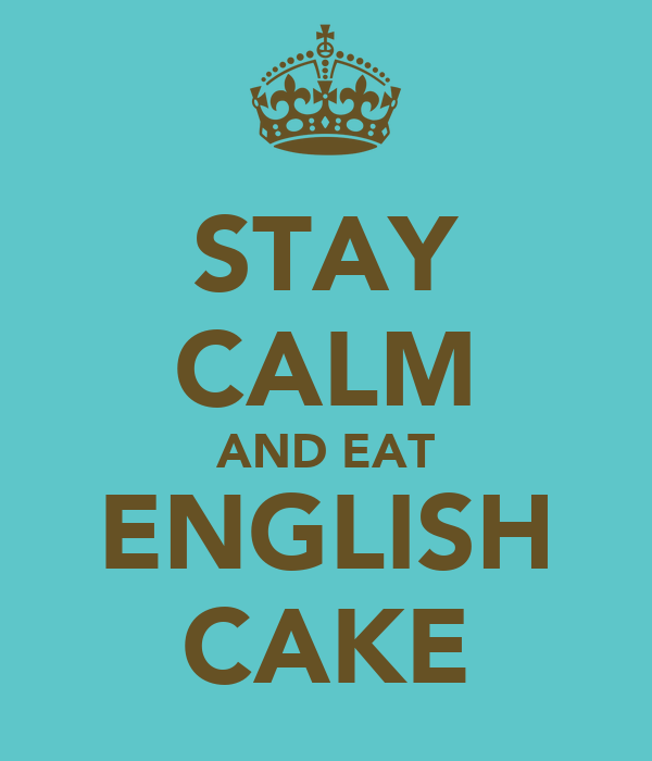 STAY CALM AND EAT ENGLISH CAKE
