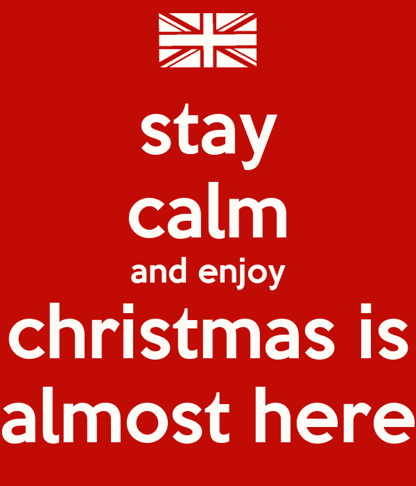 stay calm and enjoy christmas is almost here