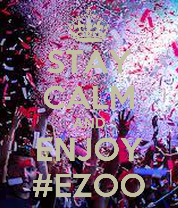 STAY CALM AND ENJOY #EZOO