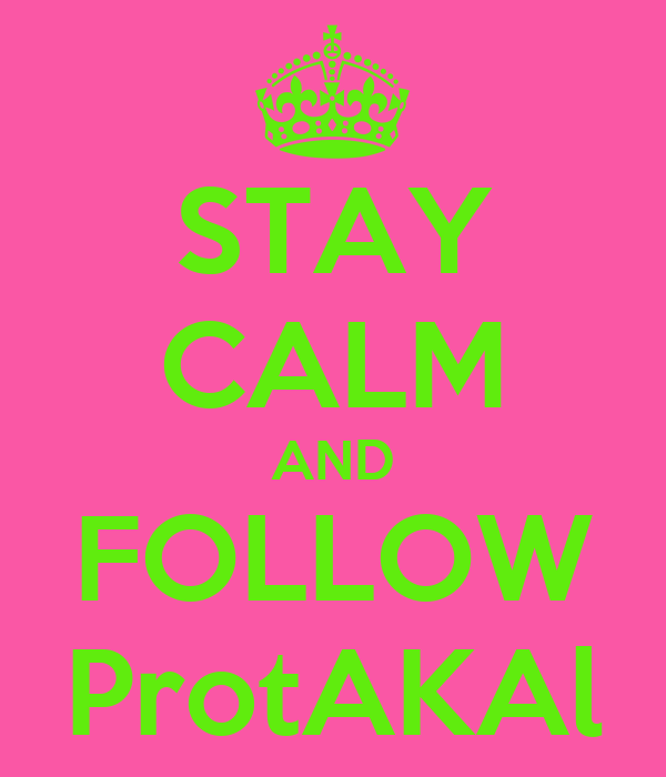 STAY CALM AND FOLLOW ProtAKAl
