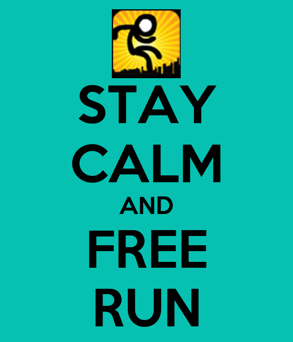 STAY CALM AND FREE RUN