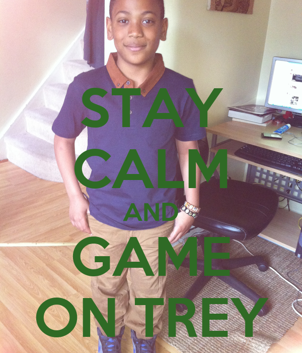 STAY CALM AND GAME ON TREY
