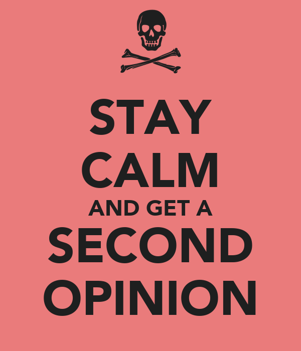 STAY CALM AND GET A SECOND OPINION