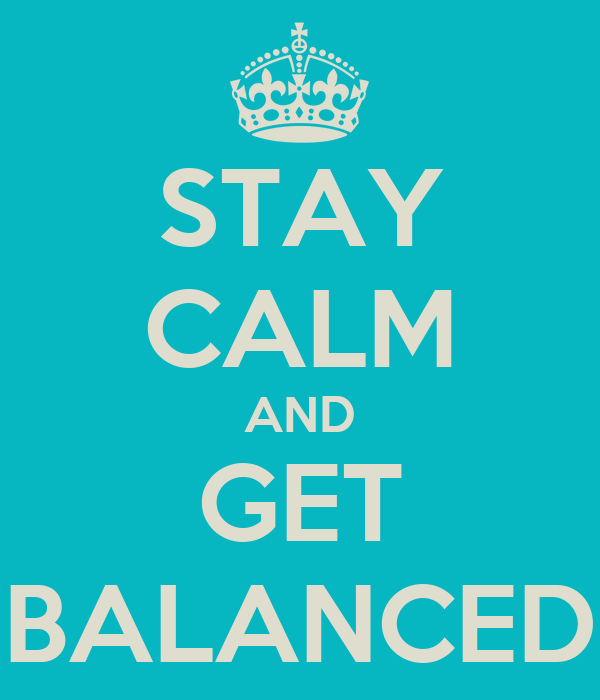 STAY CALM AND GET BALANCED
