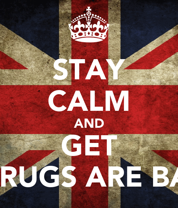 STAY CALM AND GET HIGH... JK DRUGS ARE BAD FOR YOU