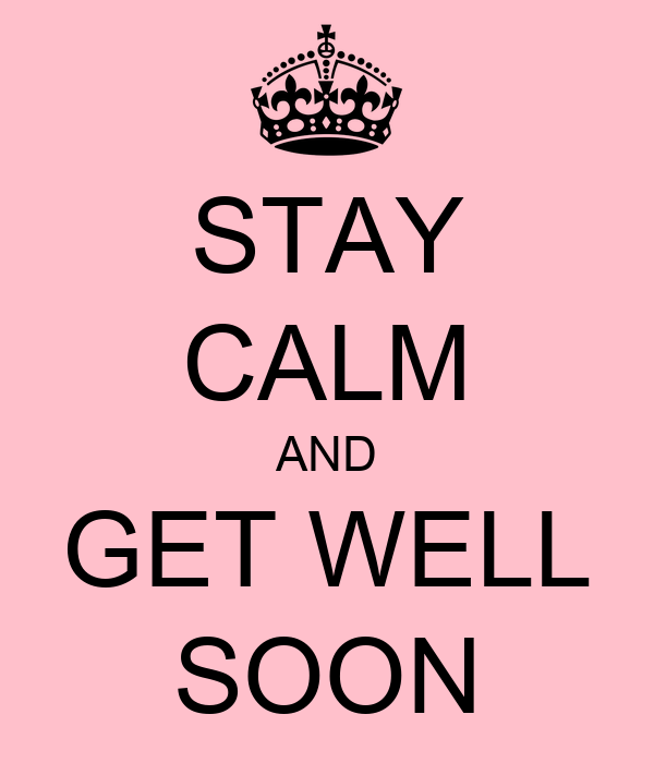 STAY CALM AND GET WELL SOON
