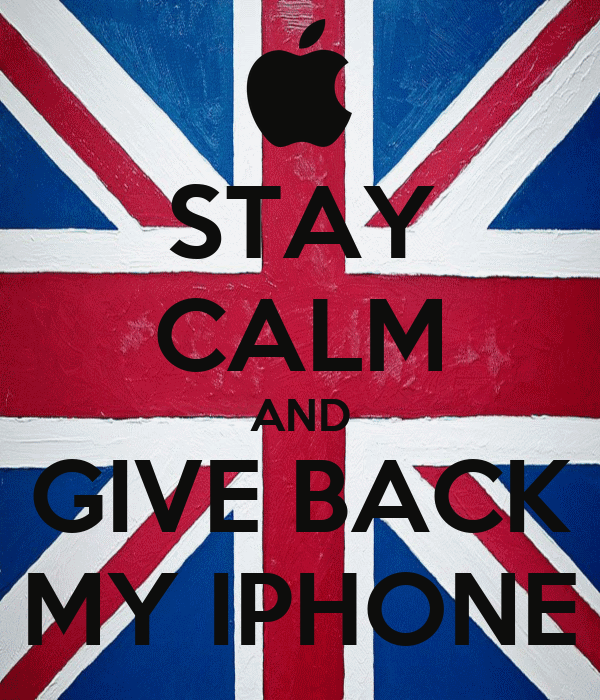 STAY CALM AND GIVE BACK MY IPHONE