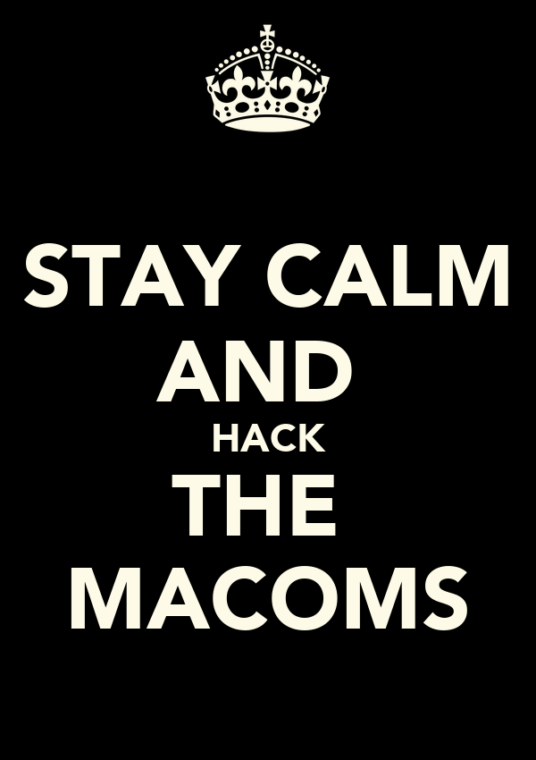 STAY CALM AND  HACK THE  MACOMS