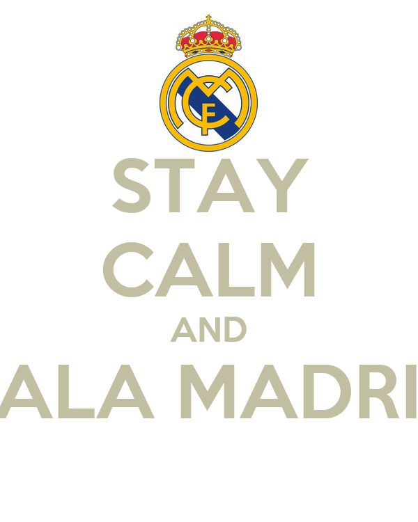 STAY CALM AND HALA MADRID