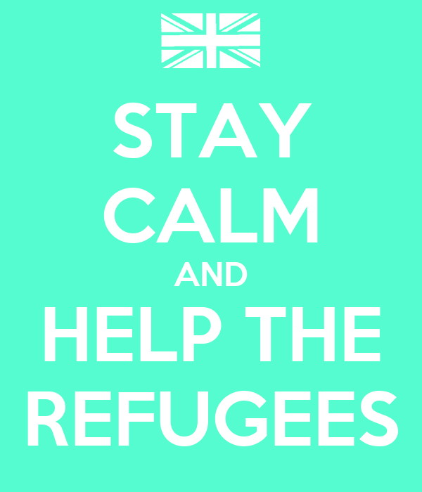 STAY CALM AND HELP THE REFUGEES