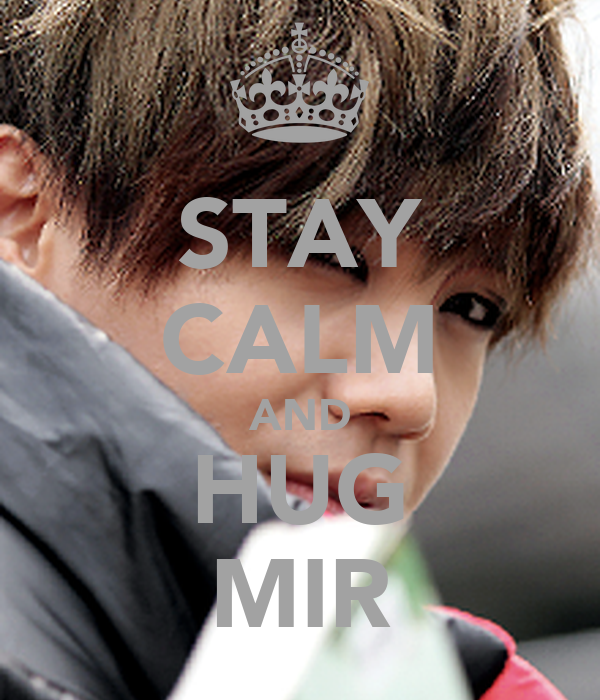 STAY CALM AND HUG MIR