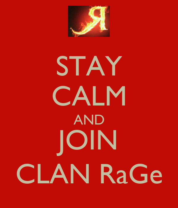STAY CALM AND JOIN CLAN RaGe