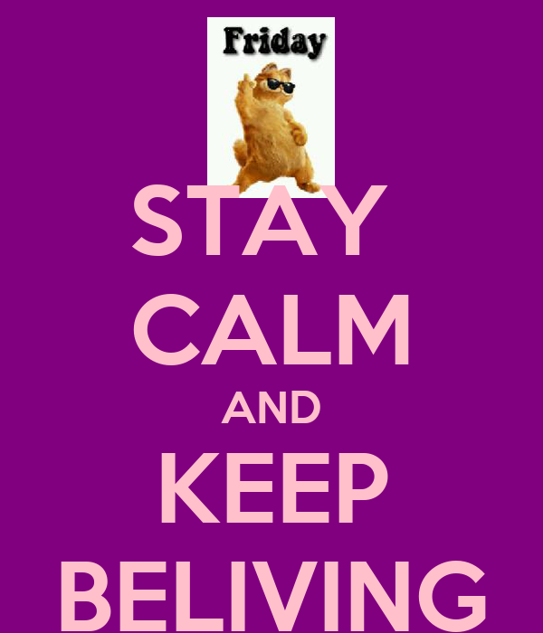 STAY  CALM AND KEEP BELIVING