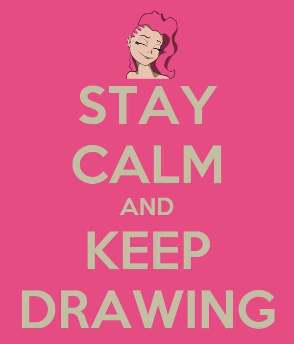 STAY CALM AND KEEP DRAWING