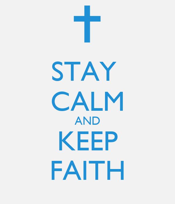 STAY  CALM AND KEEP FAITH