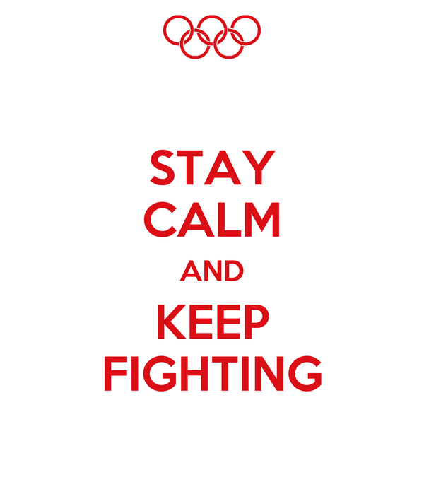 STAY CALM AND KEEP FIGHTING