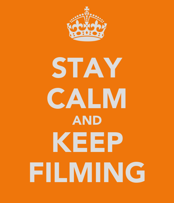 STAY CALM AND KEEP FILMING