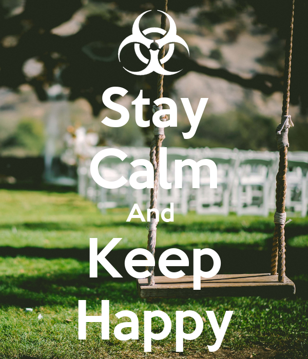 Stay Calm And  Keep Happy