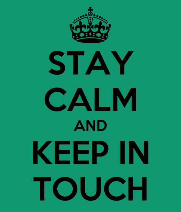 STAY CALM AND KEEP IN TOUCH