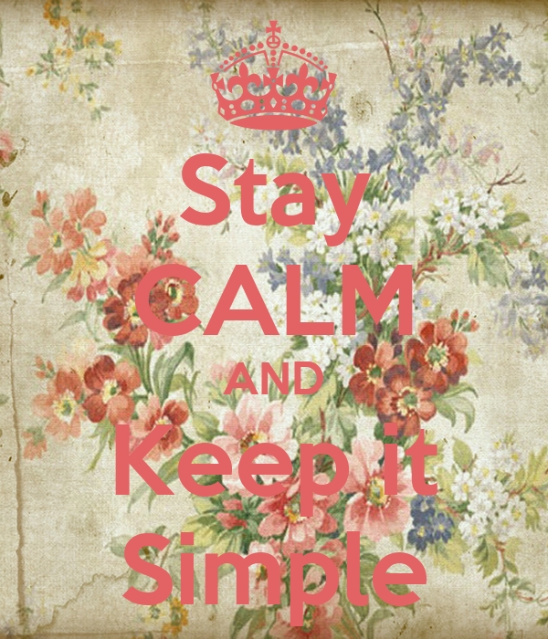 Stay CALM AND Keep it Simple