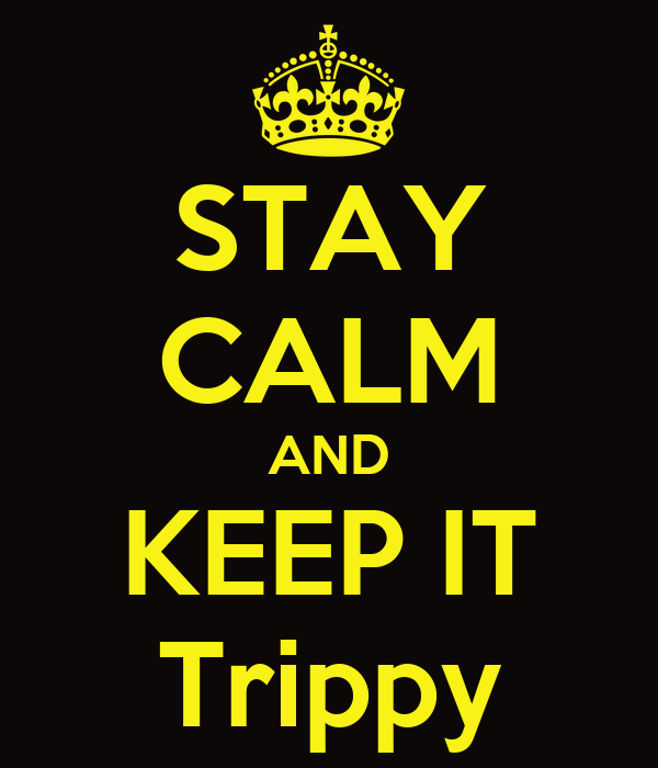 STAY CALM AND KEEP IT Trippy