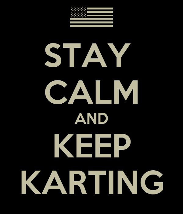 STAY  CALM AND KEEP KARTING