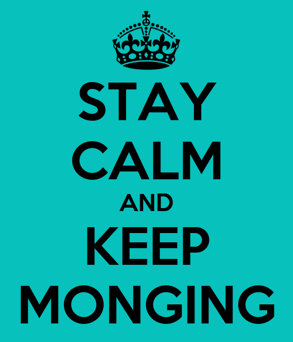 STAY CALM AND KEEP MONGING
