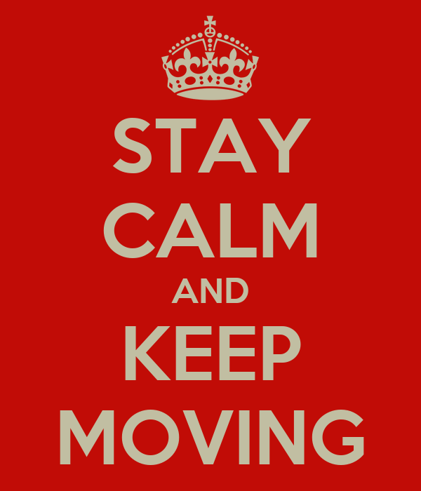 STAY CALM AND KEEP MOVING