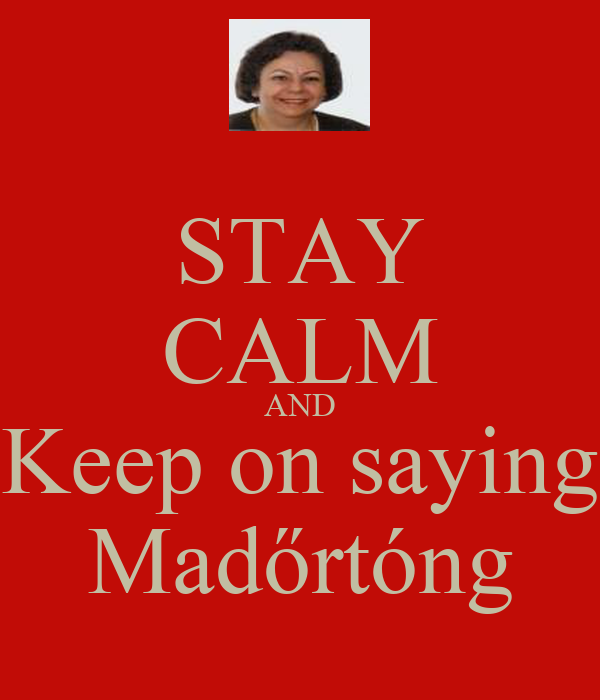 STAY CALM AND Keep on saying Madőrtóng